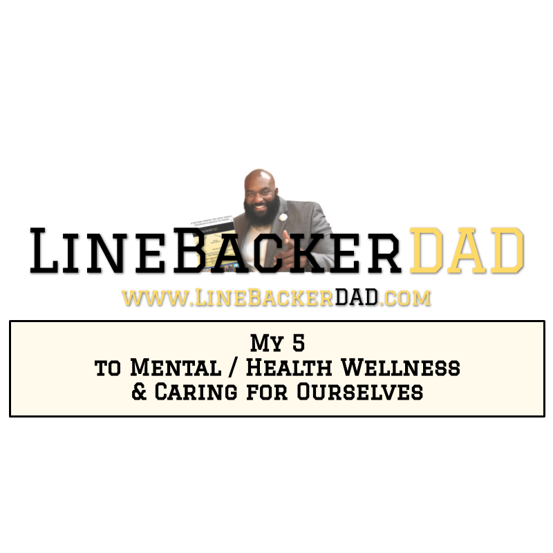 My 5, To Mental / Health Wellness & Caring for Ourselves